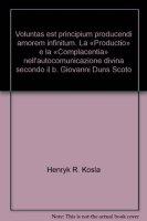 Voluntas est principium producendi amorem infinitum. La «Productio» e la «Complacentia» nell'autocomunicazione divina secondo il b. Giovanni Duns Scoto - Kosla Henryk R.