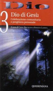 Copertina di 'Dio. Celebrazione comunitaria e preghiera personale [vol_3] / Dio di Gesù'