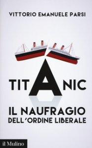 Copertina di 'Titanic. Il naufragio dell'ordine liberale'