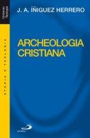 Archeologia cristiana - Iniguez Herrero José A.