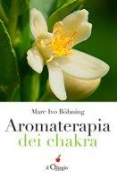 Aromaterapia dei chakra - Böhning Marc Ivo