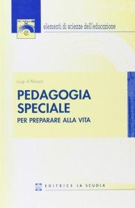 Copertina di 'Pedagogia speciale. Per preparare alla vita.'