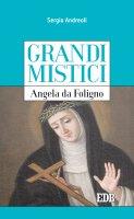 Grandi mistici. Angela da Foligno - Sergio Andreoli