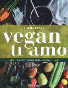 Copertina di 'Vegan ti amo. Ricette vegan senza glutine'
