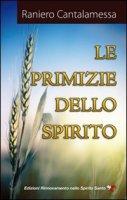 Le primizie dello Spirito - Cantalamessa Raniero