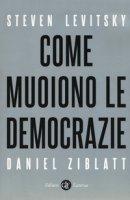 Come muoiono le democrazie - Levitsky Steven, Ziblatt Daniel