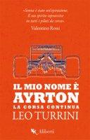 Il mio nome è Ayrton. La corsa continua - Turrini Leo