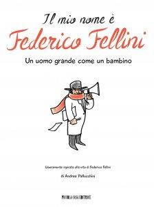 Copertina di 'Il mio nome è Federico Fellini'