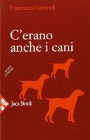 C'erano anche i cani - Francesca Caminoli