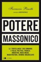 Potere massonico. La «fratellanza» che comanda l'Italia: politica, finanza, industria, mass media, magistratura, crimine organizzato - Pinotti Ferruccio