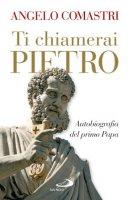 Ti chiamerai Pietro - Angelo Comastri