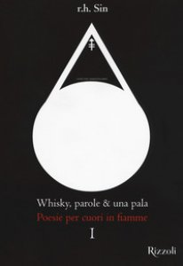 Copertina di 'Whisky, parole & una pala. Poesie per cuori in fiamme'