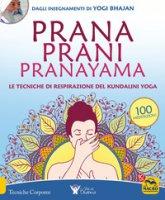 Prana prani pranayama. Le tecniche di respirazione del kundalin yoga - Bhajan Yogi