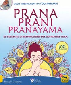 Copertina di 'Prana prani pranayama. Le tecniche di respirazione del kundalin yoga'