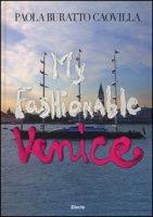 My fashionable Venice. Ediz. illustrata - Buratto Caovilla Paola