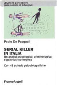Copertina di 'Serial killer in Italia. Un'analisi psicologica, criminologica e psichiatrico-forense. Con 43 schede psicobiografiche'
