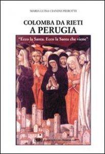 Copertina di 'Colomba da Rieti a Perugia. «Ecco la santa, ecco la santa che viene»'
