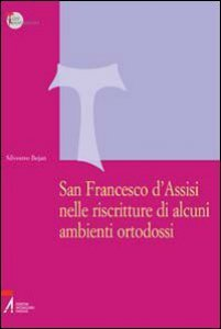 Copertina di 'San Francesco d'Assisi nelle riscritture di alcuni ambienti ortodossi'