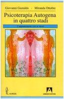 Psicoterapia autogena in quattro stadi. L'appuntamento con se stessi - Gastaldo Giovanni, Ottobre Miranda