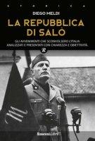 La Repubblica di Salò. Gli avvenimenti che sconvolsero l'Italia analizzati e presentati con chiarezza e obiettività - Meldi Diego