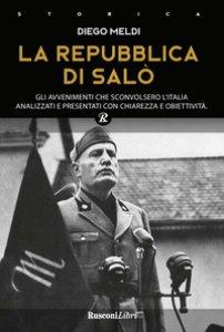 Copertina di 'La Repubblica di Salò. Gli avvenimenti che sconvolsero l'Italia analizzati e presentati con chiarezza e obiettività'