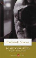 Lo specchio vuoto. Fotografia, identità e memoria - Scianna Ferdinando