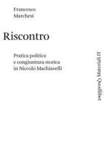 Copertina di 'Riscontro. Pratica politica e congiuntura storica in Niccolò Machiavelli'