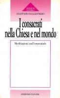 I consacrati nella Chiesa e nel mondo. Meditazioni sull'essenziale - Anastasio A. Ballestrero