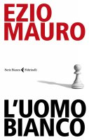 L' uomo bianco - Ezio Mauro