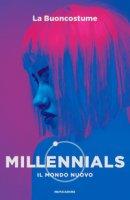 Millennials. Il mondo nuovo - La Buoncostume