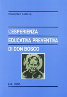 L'esperienza educativa preventiva di Don Bosco - Casella Francesco