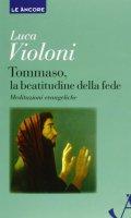 Tommaso, la beatitudine della fede - Luca Violoni