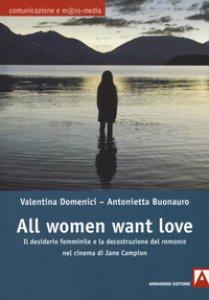 Copertina di 'All women want love. Il desiderio femminile e la decostruzione del «romance» nel cinema di Jane Campion'