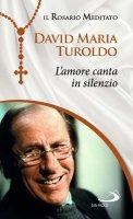 L'amore canta in silenzio - David M. Turoldo