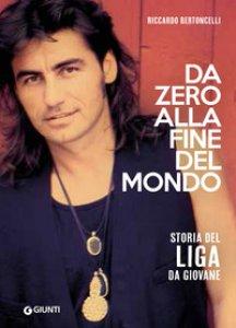 Copertina di 'Da zero alla fine mondo. Storia del Liga da giovane'