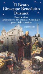 Copertina di 'Beato Giuseppe Benedetto Dusmet. Ediz. illustrata'