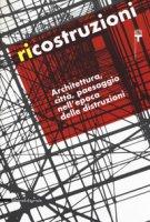 Ricostruzioni. Architettura, città, paesaggio nell'epoca delle distruzioni. Catalogo della mostra (Milano, 30 novembre 2018-10 febbraio 2019)