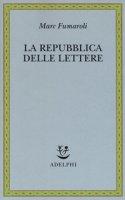 La Repubblica delle Lettere - Fumaroli Marc