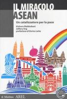 Il miracolo ASEAN. Un catalizzatore per la pace - Mahbubani Kishore, Sng Jeffery