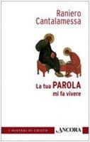La tua Parola mi fa vivere - Raniero Cantalamessa