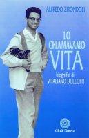 Lo chiamavamo Vita. Biografia di Vitaliano Bulletti - Zirondoli Alfredo