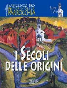 Copertina di 'Storia della parrocchia [vol_1] / I secoli delle origini'