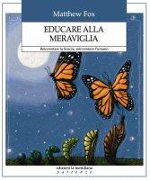 Educare alla meraviglia - Matthew Fox