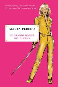 Copertina di 'Le grandi donne del cinema. Uniche, indomabili, indimenticabili: 30 star che hanno lasciato il segno'