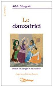 Copertina di 'Le danzatrici. Donne nei vangeli e nel mondo'