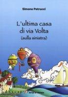 L' ultima casa di via Volta (sulla sinistra) - Petrucci Simone