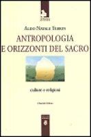 Antropologia e orizzonti del sacro. Culture e religioni - Terrin Aldo N.