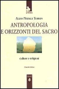 Copertina di 'Antropologia e orizzonti del sacro. Culture e religioni'