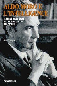 Copertina di 'Aldo Moro e l'intelligence. Il senso dello Stato e le responsabilità del potere'