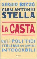 La casta. Così i politici italiani sono diventati intoccabili - Stella G. Antonio, Rizzo Sergio